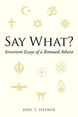 Say What? by Joel T Heinen