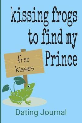 Kissing Frogs To Find My Prince Dating Journal by Dating Notebook Journal