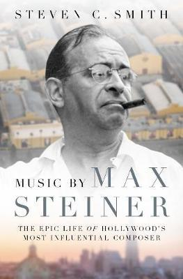 Music by Max Steiner by Steven C Smith