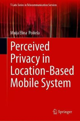 Perceived Privacy in Location-Based Mobile System by Maija Elina Poikela