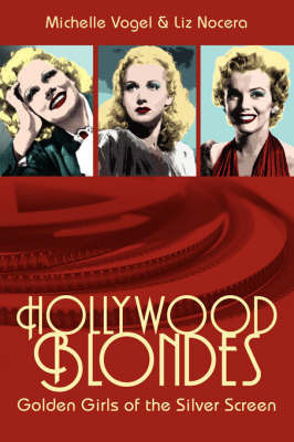Hollywood Blondes: Golden Girls of the Silver Screen by Michelle Vogel