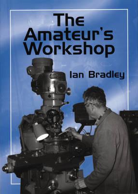 The Amateur's Workshop by Ian Bradley image