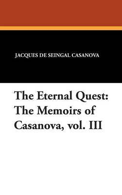 The Eternal Quest: The Memoirs of Casanova, Vol. III by Jacques De Seingal Casanova image