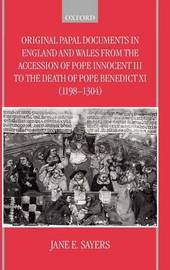 Original Papal Documents in England and Wales from the Accession of Pope Innocent III to the Death of Pope Benedict XI (1198-1304)