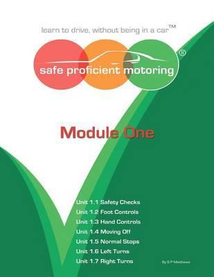 Safe Proficient Motoring: Module 1 by Stuart Paul Matthews