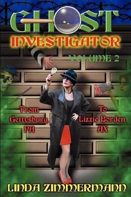 Ghost Investigator Volume 2: From Gettysburg to Lizzie Borden: v.2 by Linda Zimmermann
