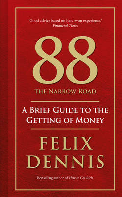 88 - The Narrow Road: A Brief Guide to the Getting of Money by Felix Dennis image