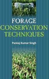 Forage Conservation Techniques by Pankaj K. Singh
