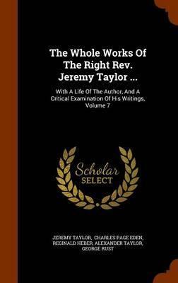 The Whole Works of the Right REV. Jeremy Taylor ... by Jeremy Taylor image
