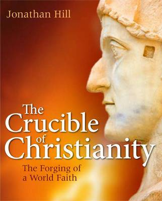 The Crucible of Christianity by Jonathan Hill image