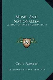 Music and Nationalism: A Study of English Opera (1911) by Cecil Forsyth