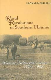 Rural Revolutions in Southern Ukraine - Peasants, Nobles and Colonists 1774-1905 by Leonard Friesen image