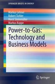 Power-to-Gas: Technology and Business Models by Markus Lehner