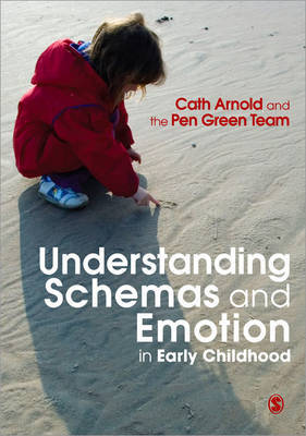 Understanding Schemas and Emotion in Early Childhood by Cath Arnold
