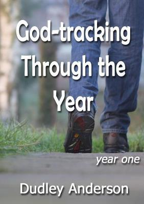 God-Tracking Through the Year - Year One by Dudley Anderson