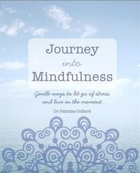 Journey into Mindfulness by Patrizia Collard