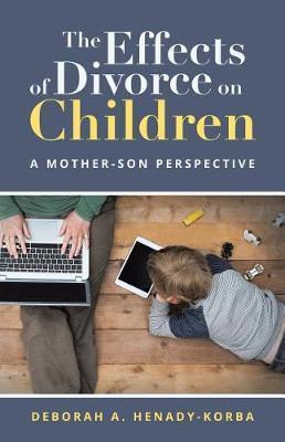 The Effects of Divorce on Children by Deborah a Henady-Korba