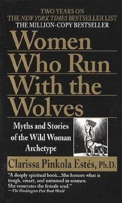 Women Who Run with Wolves by Clarissa Pinkola Estes