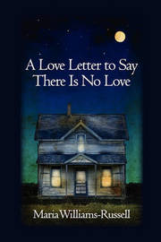 A Love Letter to Say There Is No Love by Maria Williams-Russell