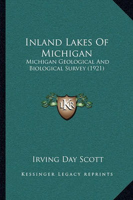 Inland Lakes of Michigan: Michigan Geological and Biological Survey (1921) by Irving Day Scott