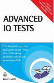 Advanced IQ Tests: The Toughest Practice Questions to Test Your Lateral Thinking, Problem Solving and Reasoning Skills by Philip J Carter image