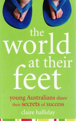 The World at Their Feet: Young Australians Share Their Secrets of Success by Claire Halliday image