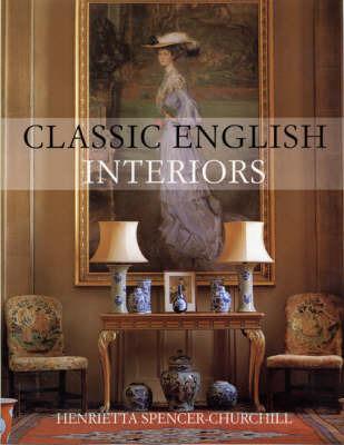 Classic English Interiors by Henrietta Spencer-Churchill