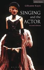 Singing and the Actor by Gillyanne Kayes
