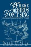 Where the Birds Don't Sing: [How It Was, Sketches of Life in L971-Vietnam] by Dennis L Siluk