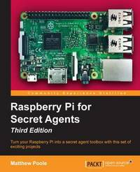Raspberry Pi for Secret Agents - Third Edition by Matthew Poole image