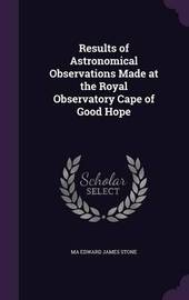 Results of Astronomical Observations Made at the Royal Observatory Cape of Good Hope by Ma Edward James Stone image