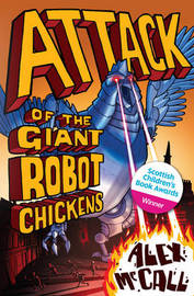Attack of the Giant Robot Chickens by Alex McCall