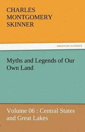Myths and Legends of Our Own Land - Volume 06 by Charles M Skinner