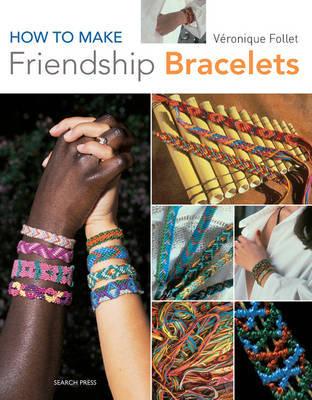 How to Make Friendship Bracelets by Veronique Follet