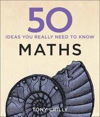 50 Maths Ideas You Really Need to Know by Tony Crilly