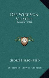 Der Wirt Von Veladuz: Roman (1908) by Georg Hirschfeld