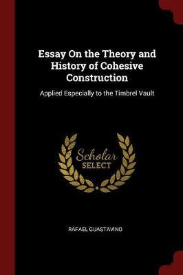 Essay on the Theory and History of Cohesive Construction Applied Especially to the Timbrel Vault by Rafael Guastavino