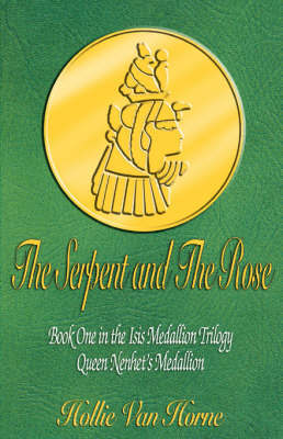The Serpent and The Rose Book One in the Isis Medallion Trilogy Queen Nenhet's Medallion by Hollie, Van Horne image