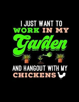 I Just Want To Work In My Garden And Hangout With My Chickens by Garden Planner
