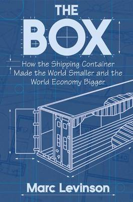 The Box: How the Shipping Container Made the World Smaller and the World Economy Bigger by Marc Levinson image