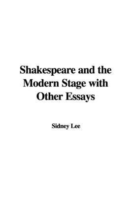 Shakespeare and the Modern Stage with Other Essays by Sir Sidney Lee, Sir image