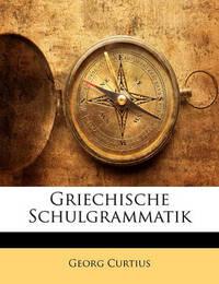 Griechische Schulgrammatik by Georg Curtius