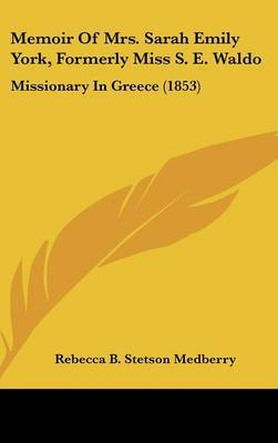 Memoir Of Mrs. Sarah Emily York, Formerly Miss S. E. Waldo: Missionary In Greece (1853) by Rebecca B Stetson Medberry image