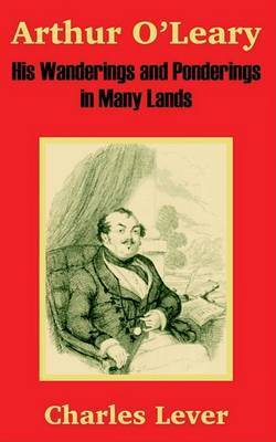 Arthur O'Leary: His Wanderings and Ponderings in Many Lands by Charles Lever