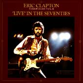 Time Pieces Vol. 2: Live In The 70s by Eric Clapton