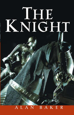 The Knight: A Portrait of Europe's Warrior Elite by Alan Baker image