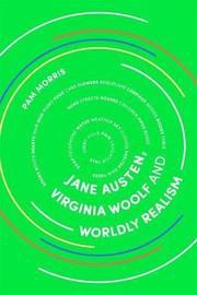 Jane Austen, Virginia Woolf and Worldly Realism by Pam Morris