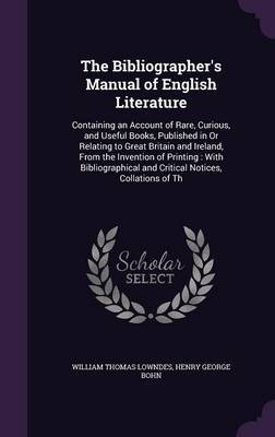 The Bibliographer's Manual of English Literature by William Thomas Lowndes image