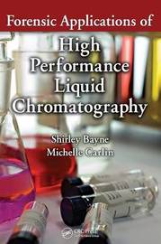 Forensic Applications of High Performance Liquid Chromatography by Shirley Bayne image