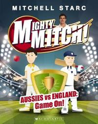 Mighty Mitch #1: Aussies vs England: Game On! by Starc,Mitchell